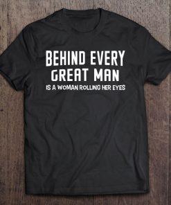 Behind Every Great Man Class T Shirt min