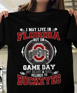I may live in florida but on Ohio state game day my hear and soul belongs to buckeyes shirt, hoodie T-shirt