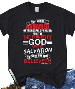 Ashamed The Power Of God Unto Salvation T Shirt