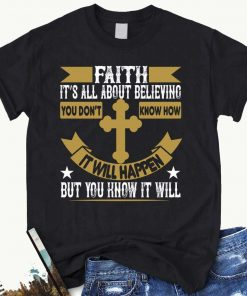 Faith Its All About Believing You Dont Know How It Will Happen T-Shirt