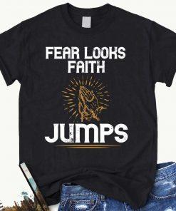 Fear Looks Faith Jumps T-Shirt