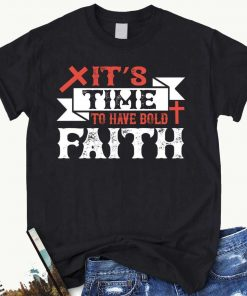 Jesus Christ Its Time To Have Bold Faith T-Shirt