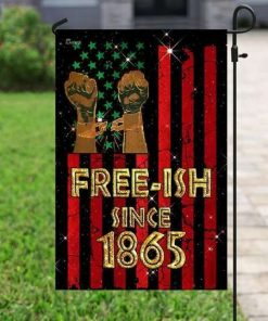 Juneteenth Free Ish Since 1865 Garden Flag