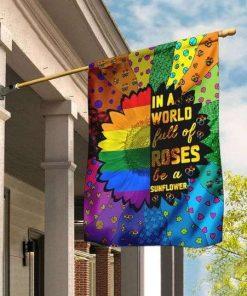 LGBT In A World Full Of Roses Be A Sunflower Flag Garden
