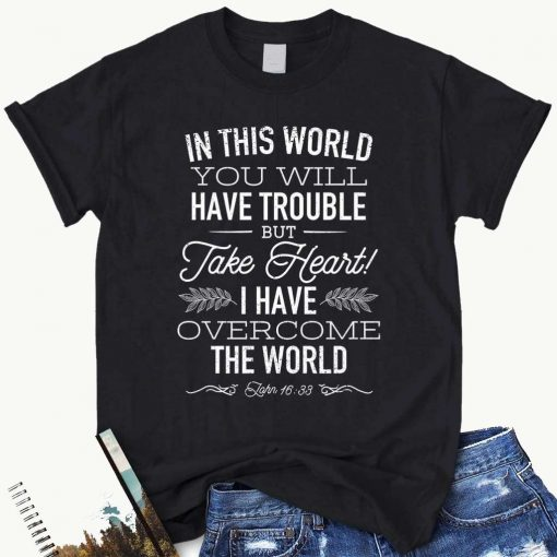 Take Heart I Have Overcome The Word T-Shirt
