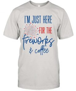 Vintage 4th Of July Shirt – Im Just Here For The Fireworks T shirt