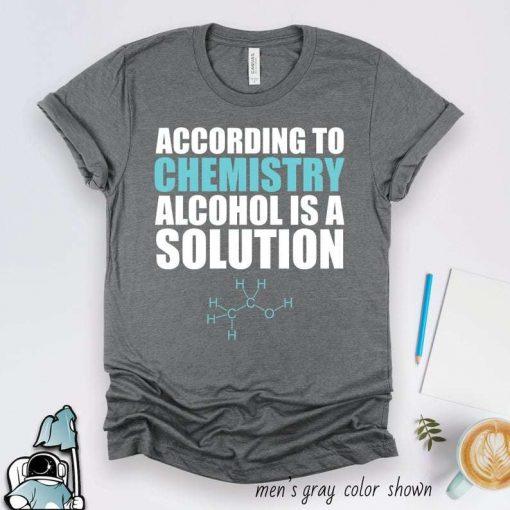 Alcohol Is A Solution Chemistry Teacher T-Shirt