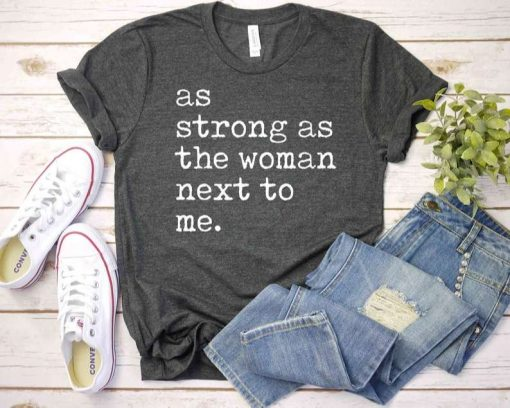 As Strong As The Woman Next To Me T-Shirt