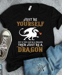 Dragon Gifts Just Be A Dragon Dragon Gift Cute Dragon T-Shirt