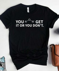 Ether Get It Or You Dont Chemistry Teacher T-Shirt