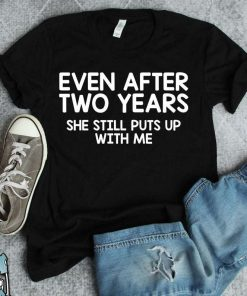Funny Anniversary Present After Two Years Still Puts Up With Me T-Shirt