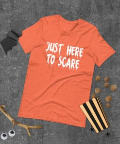 Just Here To Scare Halloween Day 2021 Gifts Happy Halloween Day Horror T-Shirt
