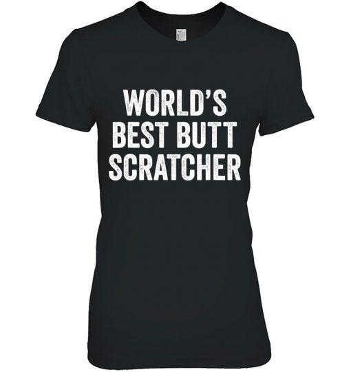 Worlds Best Butt Scratcher Funny Gag Gross Dad Mom Shirt