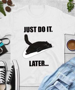 Black Cat Just Do It Later T-Shirt