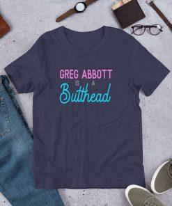 Greg Abbott Is A Butthead T-Shirt