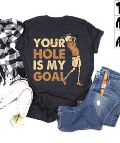 Skeleton Your Hole Is My Goal T-Shirt