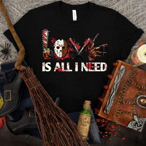 Halloween Horror Movie Characters Love is All I Need T-Shirt