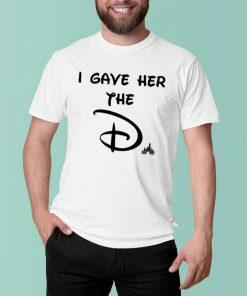 I Gave Her The D Disney 2021 T-Shirt