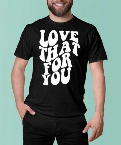 Love That For You 2021 T-Shirt