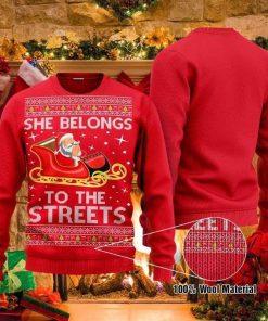 She Belongs To The Streets Santa Claus Christmas Santa Ugly Christmas Sweater