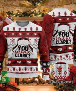 You Serious Clark Christmas Ugly Christmas Sweater